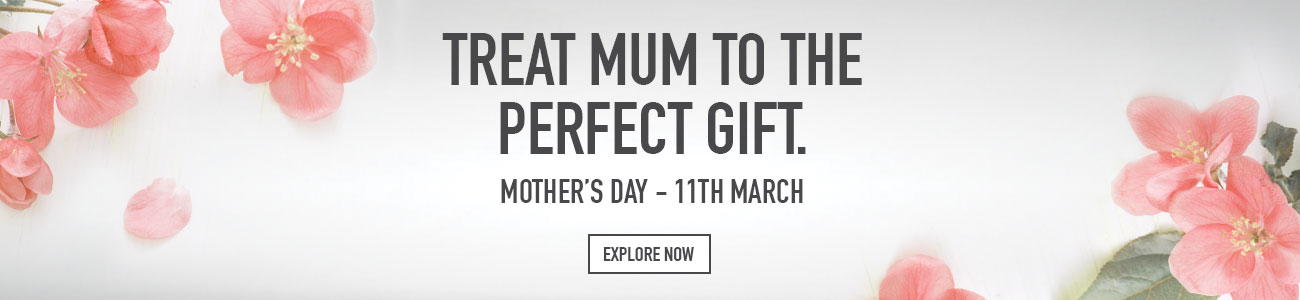 Treat mum to the perfect gift - Explore Now