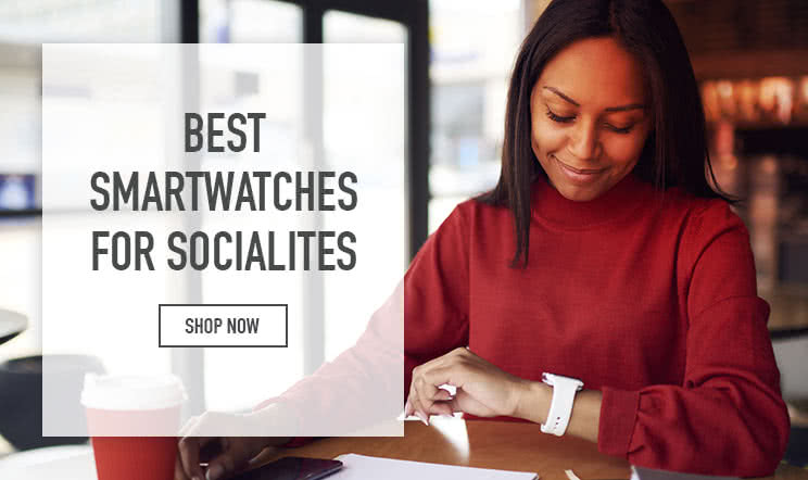 Best Smartwatches for socialites - shop now