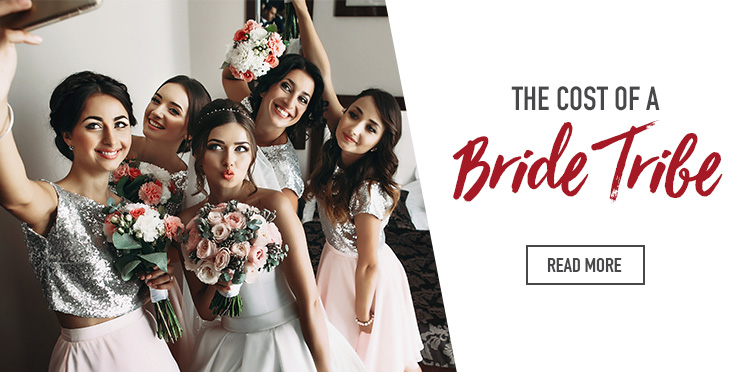 The cost of a bride tribe - Bride Tribe